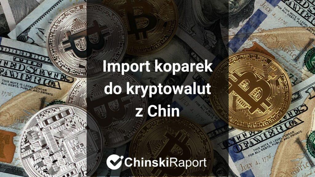 Import koparek kryptowalut z Chin