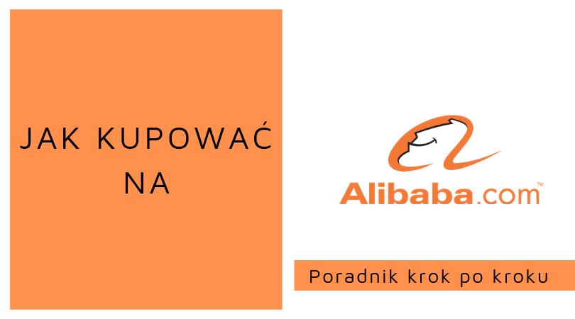 7717f3758 Alibaba - Jak kupować na portalu Alibaba.com? - Poradnik