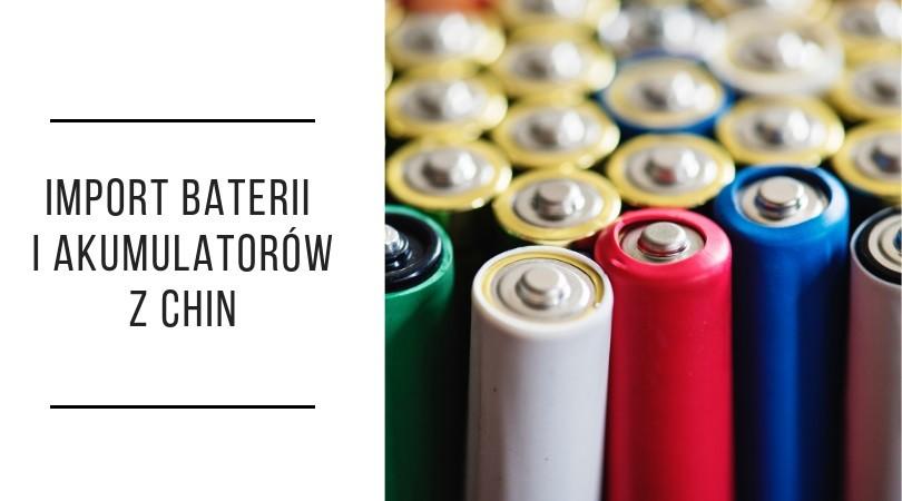 import baterii i akumulatorów z Chin
