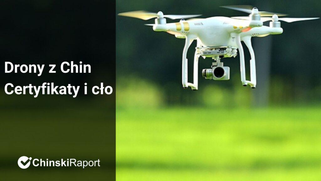 Drony z Chin - certyfikaty i cło.