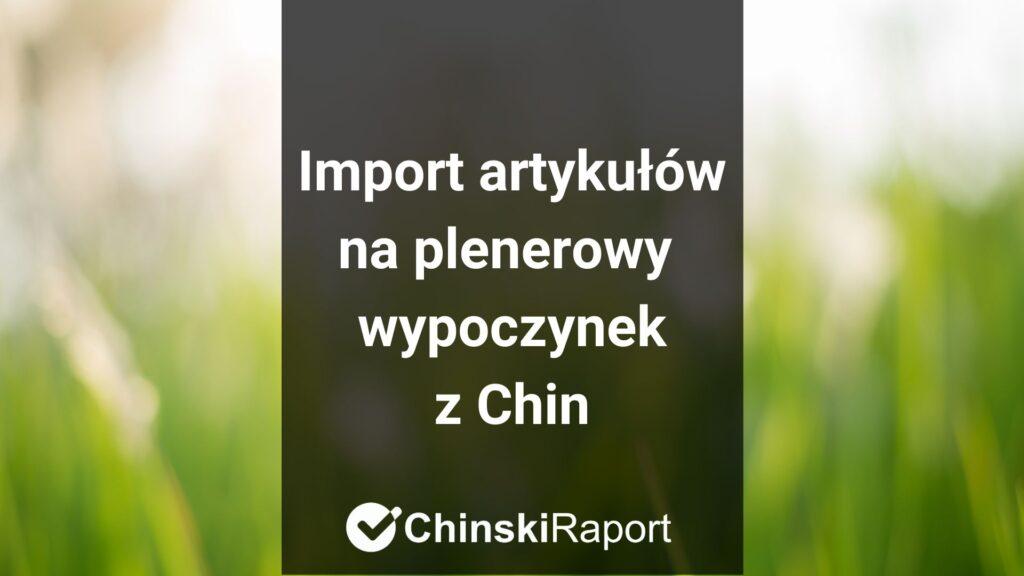 Import artykułów na plenerowy odpoczynek z Chin