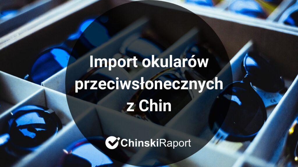 Import okularów przeciwsłonecznych z Chin