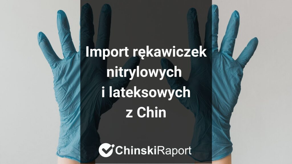Import rękawiczek nitrylowych i lateksowych z Chin