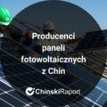 producenci paneli fotowoltaicznych z chin 2