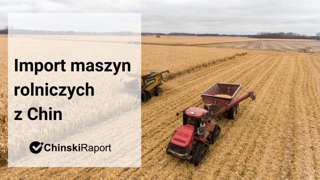 Import maszyn rolniczych z Chin