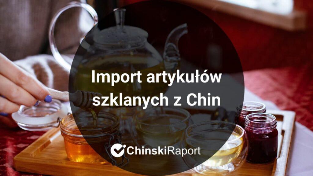 import artykułów szklanych z Chin