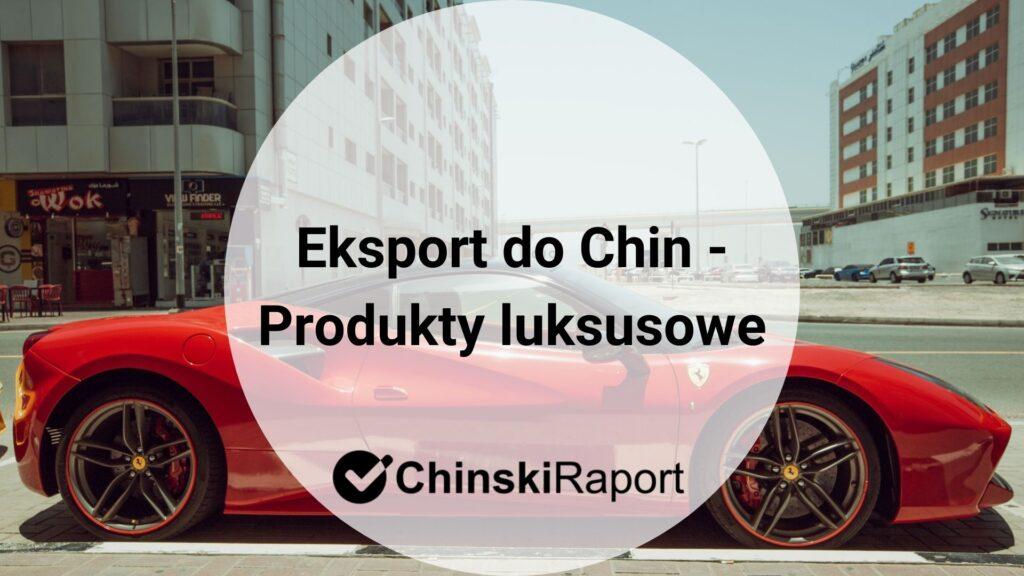 Eksport do Chin - Produkty luksusowe